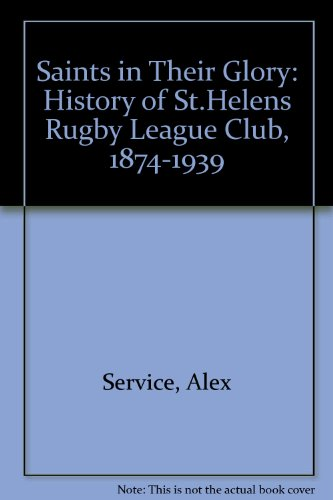Saints in Their Glory: History of St.Helens Rugby League Club, 1874-1939