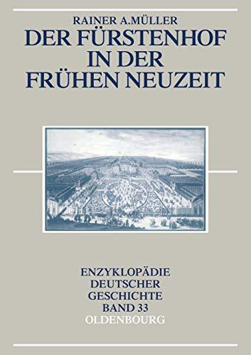 Der Fürstenhof in der Frühen Neuzeit (Enzyklopädie deutscher Geschichte, Band 33)