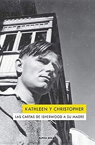 Kathleen y Christopher: Las cartas de Isherwood a su madre par Christopher Isherwood