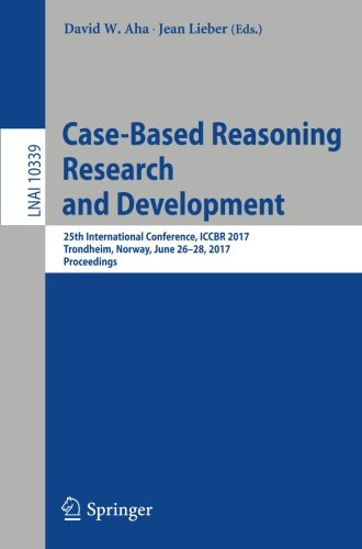 Jean Lieber (Case-Based Reasoning Research and Development: 25th International Conference, ICCBR 2017, Trondheim, Norway, June 26-28, 2017, Proceedings (Lecture Notes in Computer Science, Band 10339))
