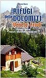 I rifugi delle Dolomiti. Veneto e Friuli 352 rifugi e bivacchi. Itinerari, informazioni, consigli utili