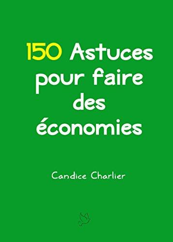 150 Astuces Pour Faire Des Economies French Edition Ebook Candice