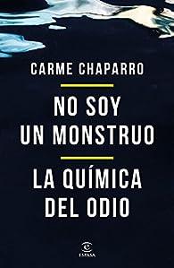 No soy un monstruo + La química del odio par Carme Chaparro