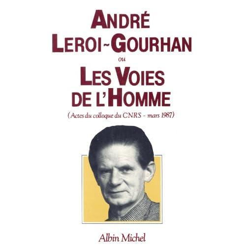 André Leroi-Gourhan ou les Voies de l'homme : Actes du colloque du C.N.R.S. en mars 1987