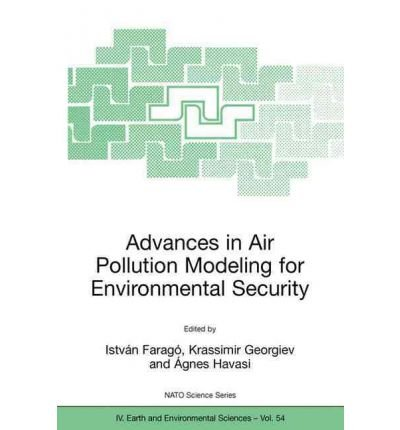 [(Advances in Air Pollution Modeling for Environmental Security: Proceedings of the NATO Advanced Research Workshop Advances in Air Pollution Modeling for Environmental Security, Borovetz, Bulgaria, 8-12 May 2004)] [by: István Faragó]