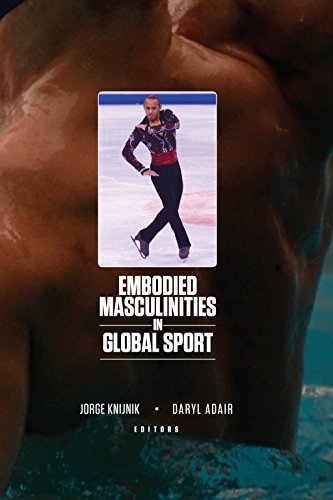Embodied Masculinities in Global Sport (Sport & Global Cultures)