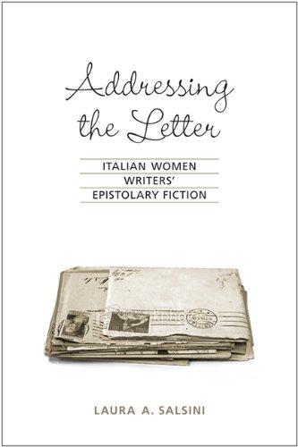 Addressing the Letter (Toronto Italian Studies) por Laura A. Salsini