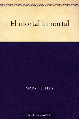 El mortal inmortal por Mary Shelley