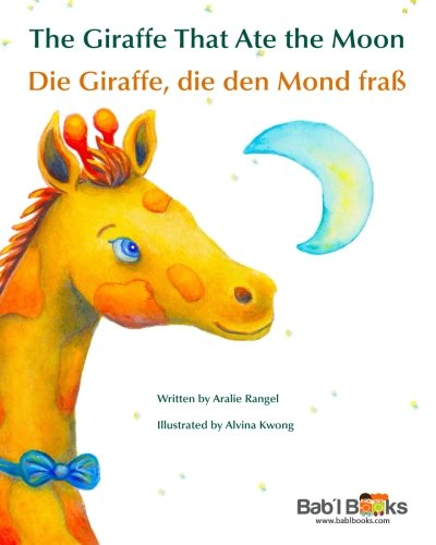 The Giraffe That Ate the Moon: Die Giraffe, die den Mond fraß : Babl Children's Books in German and English