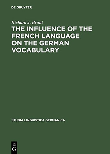 The Influence of the French Language on the German Vocabulary: (1649-1735) (Studia Linguistica Germanica, Band 18)