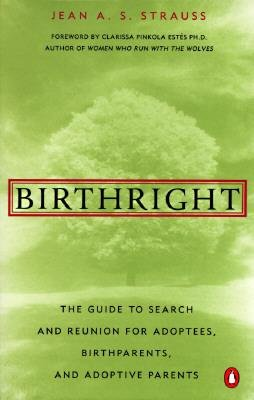 By Strauss, Jean A. S. ( Author ) [ Birthright: The Guide to Search and Reunion for Adoptees, Birthparents, and Adoptive... By Jun-1994 Paperback