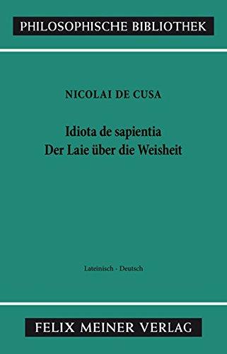 Schriften in deutscher Übersetzung / Idiota de sapientia. Der Laie über die Weisheit (Philosophische Bibliothek)
