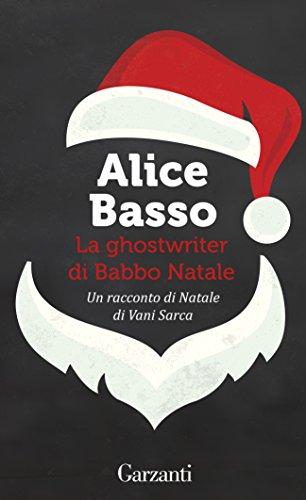 La ghostwriter di Babbo Natale: Un racconto di Natale di Vani Sarca di [Basso, Alice]