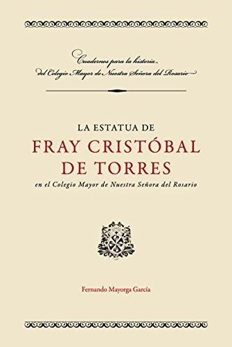 La estatua de Fray Cristóbal de Torres en el Colegio Mayor de Nuestra Señora del Rosario (Cuadernos para la Historia) por Fernando Mayorca García
