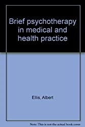Brief psychotherapy in medical and health practice [Paperback] by Ellis, Albert