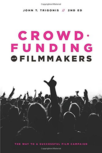 Crowdfunding for Filmmakers: The Way to a Successful Film Campaign di John T. Trigonis