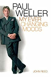 Paul Weller: My Ever Changing Moods by John Reed (8-Mar-2005) Paperback