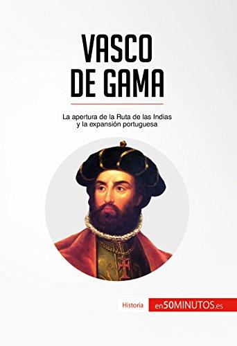 Vasco de Gama: La apertura de la Ruta de las Indias y la expansión portuguesa (Historia) por 50Minutos.es