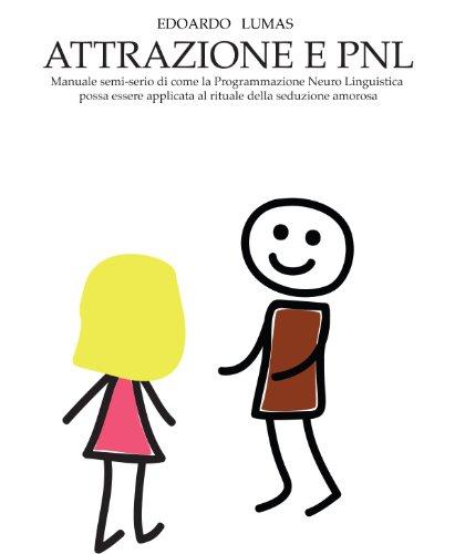 ATTRAZIONE E PNL - manuale semiserio di applicazione della PNL alla seduzione amorosa (Italian Edition) Luma Manual