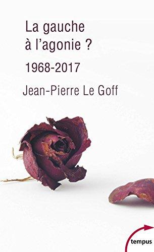 La gauche à l'agonie. 1968-2017