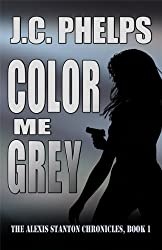 Color Me Grey (The Alexis Stanton Chronicles Book 1) (English Edition)