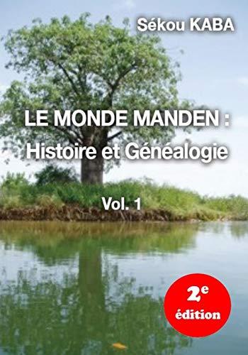 LE MONDE MANDEN : Histoire et Genealogie, 2e édition par Sekou Kaba