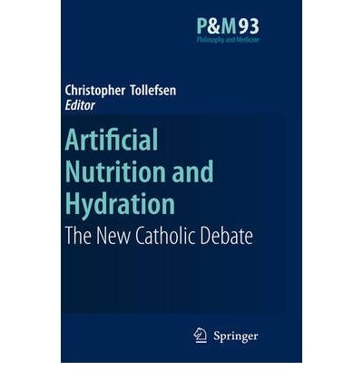 [(Artificial Nutrition and Hydration: The New Catholic Debate)] [Author: Christopher Tollefsen] published on (December, 2007)