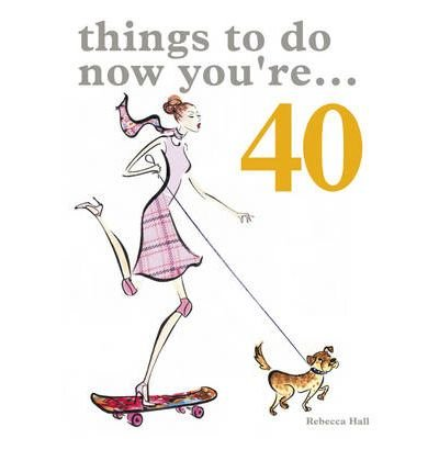 [(Things to Do Now That You're 40)] [By (author) Rebecca Hall ] published on (November, 2005)