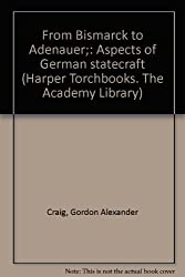 From Bismarck to Adenauer;: Aspects of German statecraft (Harper Torchbooks. The Academy Library)