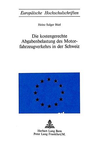 Die Kostengerechte Abgabenbelastung des Motorfahrzeugverkehrs in der Schweiz (Europäische Hochschulschriften / European University Studies / Publications Universitaires Européennes)