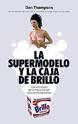 La supermodelo y la caja de Brillo: Los entresijos de la industria del arte contemporáneo