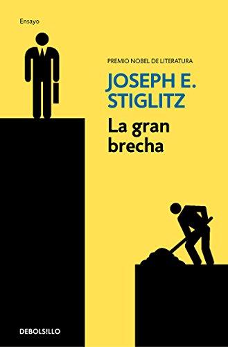 La gran brecha: Qué hacer con las sociedades desiguales (ENSAYO-ECONOMÍA) por Joseph E. Stiglitz
