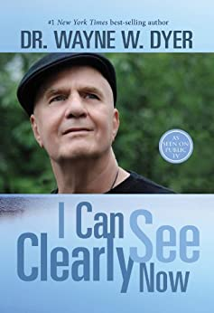 I Can See Clearly Now by [Dyer, Dr. Wayne W.]