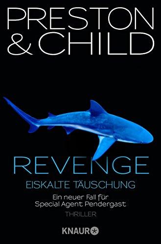 Revenge - Eiskalte Täuschung: Ein neuer Fall für Special Agent Pendergast (Ein Fall für Special Agent Pendergast)