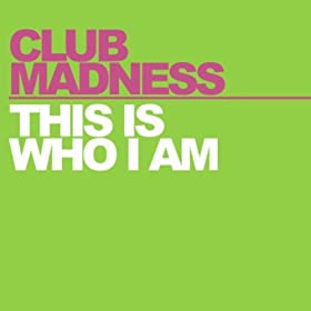 Club Madness-This Is Who I Am
