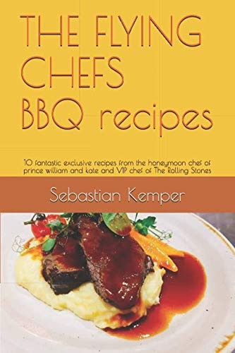 THE FLYING CHEFS BBQ recipes  10 fantastic exclusive recipes from the  honeymoon chef of prince 44f6369a2ad0
