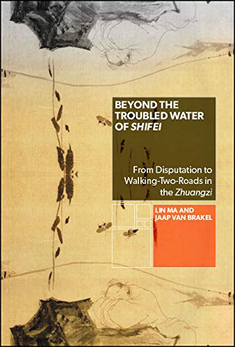 Beyond the Troubled Water of Shifei: From Disputation to Walking-Two-Roads in the Zhuangzi (SUNY series in Chinese Philosophy and Culture) (English Edition)