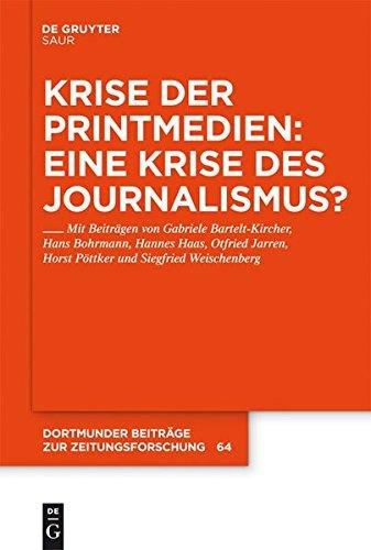 Krise der Printmedien: Eine Krise des Journalismus? (Dortmunder Beiträge zur Zeitungsforschung)