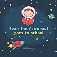 Evan the Astronaut Goes to School: A space learning adventure for kids starting school