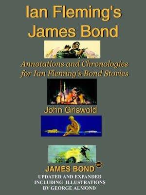[Ian Fleming's James Bond: Annotations and Chronologies for Ian Fleming's Bond Stories] (By: John Griswold) [published: June, 2006] par John Griswold