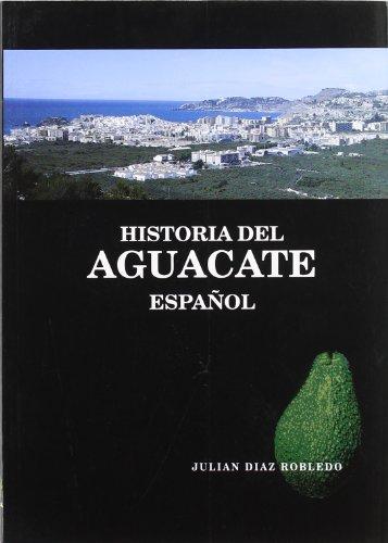 Historia del aguacate español (Agricultura) por Julian Diaz Robledo