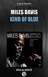Miles Davis - Kind of Blue: Guida all'ascolto (Dischi da leggere Vol. 1)