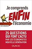 Je comprends ENFIN l'économie - 25 questions qui font l'actu par les économistes nouvelle générati: 25 questions qui font l'actu par les économistes nouvelle générations