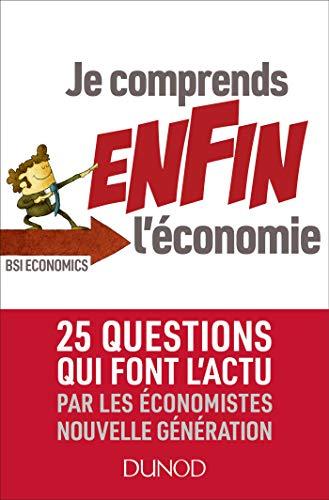 Je comprends ENFIN l'économie - 25 questions qui font l'actu par les économistes nouvelle générati: 25 questions qui font l'actu par les économistes nouvelle générations (Hors Collection)