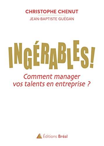 Ingérables ! : Comment manager vos talents en entreprise ?