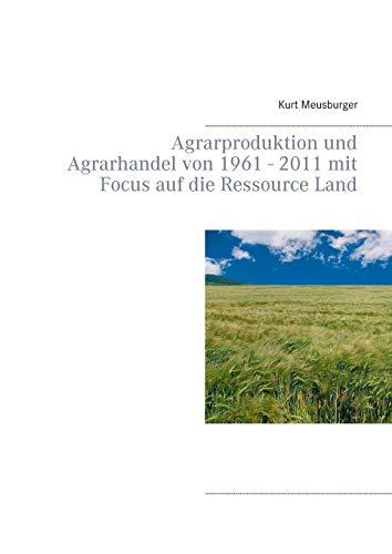 Agrarproduktion und Agrarhandel von 1961 - 2011 mit Focus auf die Ressource Land
