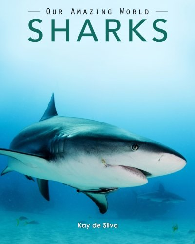 Sharks: Amazing Pictures & Fun Facts on Animals in Nature (Our Amazing World Series) por Kay de Silva