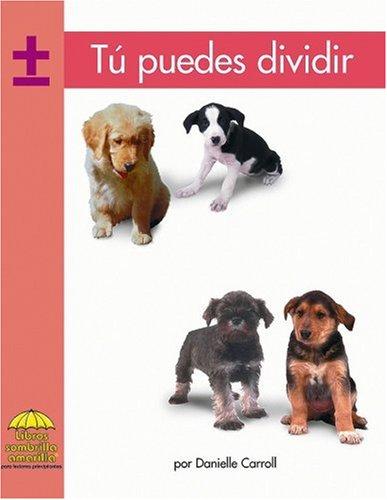 Tu Puedes Dividir (Yellow Umbrella Books. Mathematics. Spanish.)