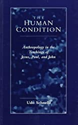 The Human Condition: Anthropology in the Teachings of Jesus, Paul, and John by Udo Schnelle (1996-06-02)