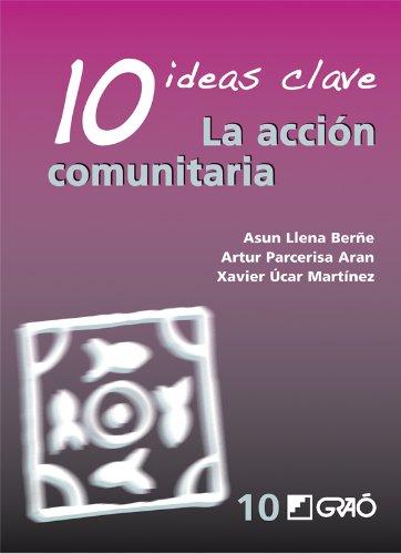 10 Ideas Clave. La Acción Comunitaria: 010 (Ideas Claves) por M. Asunción Llena Berñe